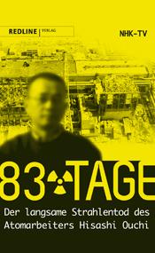83 Tage. Der langsame Strahlentod des Atomarbeiters Hisashi Ouchi
