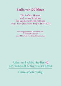 Berlin vor 100 Jahren. Die Berliner Skizzen und andere Schriften des japanischen Schriftstellers Iwaya Sueo